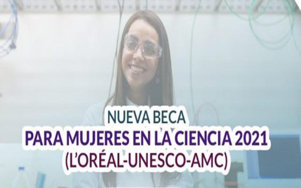 Convocatoria «Becas para las Mujeres en la Ciencia L'Oréal–UNESCO- AMC, 2021».